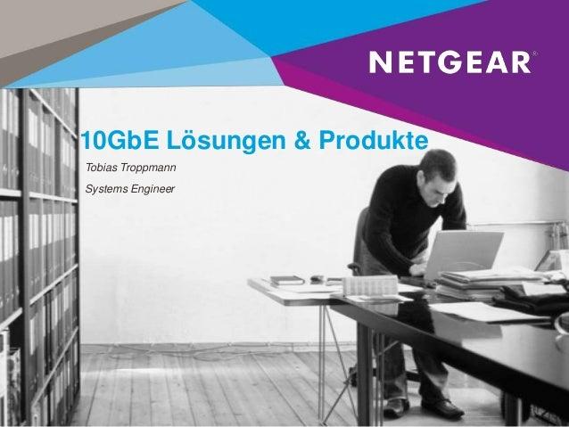 10GbE Lösungen & Produkte Tobias Troppmann Systems Engineer