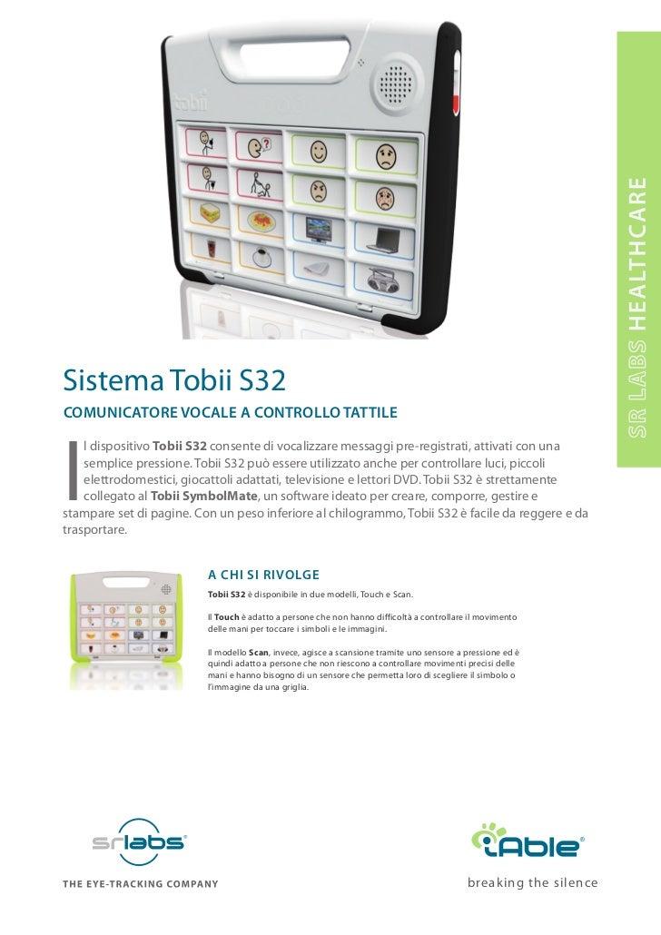 Sistema Tobii S32ComuniCatore VoCaLe a ControLLo tattiLeI    l dispositivo Tobii S32 consente di vocalizzare messaggi pre-...