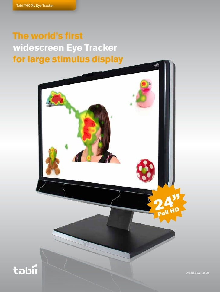 Tobii T60 XL Eye Tracker     The world's first widescreen Eye Tracker for large stimulus display                          ...
