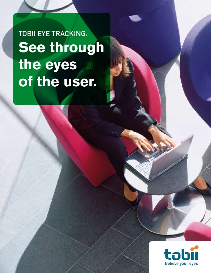 TOBII EYE TRACKING:  See through the eyes of the user.                           Believe your eyes