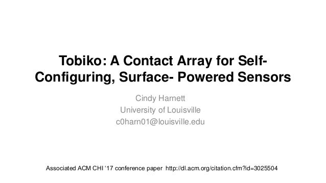 Tobiko: A Contact Array for Self- Configuring, Surface- Powered Sensors Cindy Harnett University of Louisville c0harn01@lo...