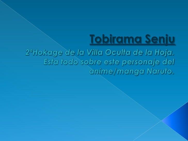 TobiramaSenju<br />2ªHokage de la Villa Oculta de la Hoja.<br />Esta todo sobre este personaje del anime/manga Naruto.<br />