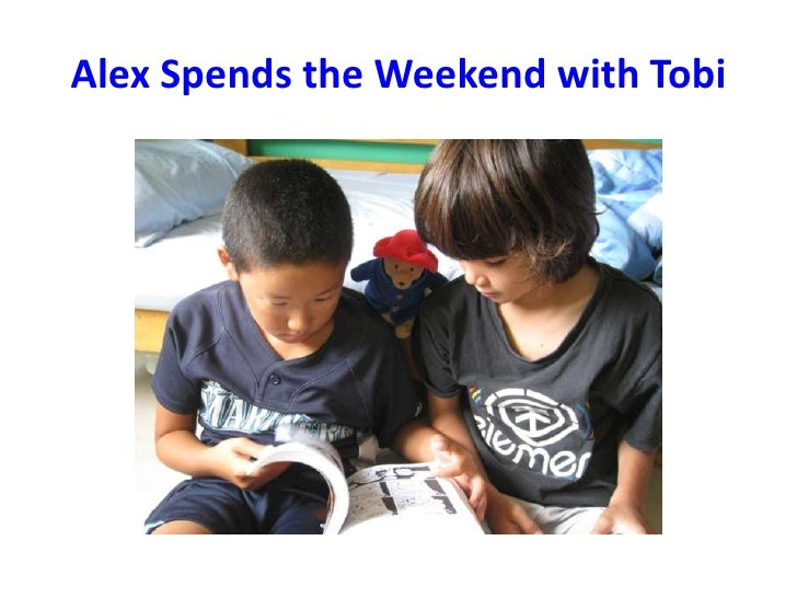 Alex Spends the Weekend with Tobi<br />