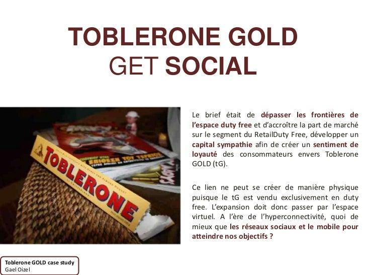 TOBLERONE GOLD                        GET SOCIAL                             Le brief était de dépasser les frontières de ...