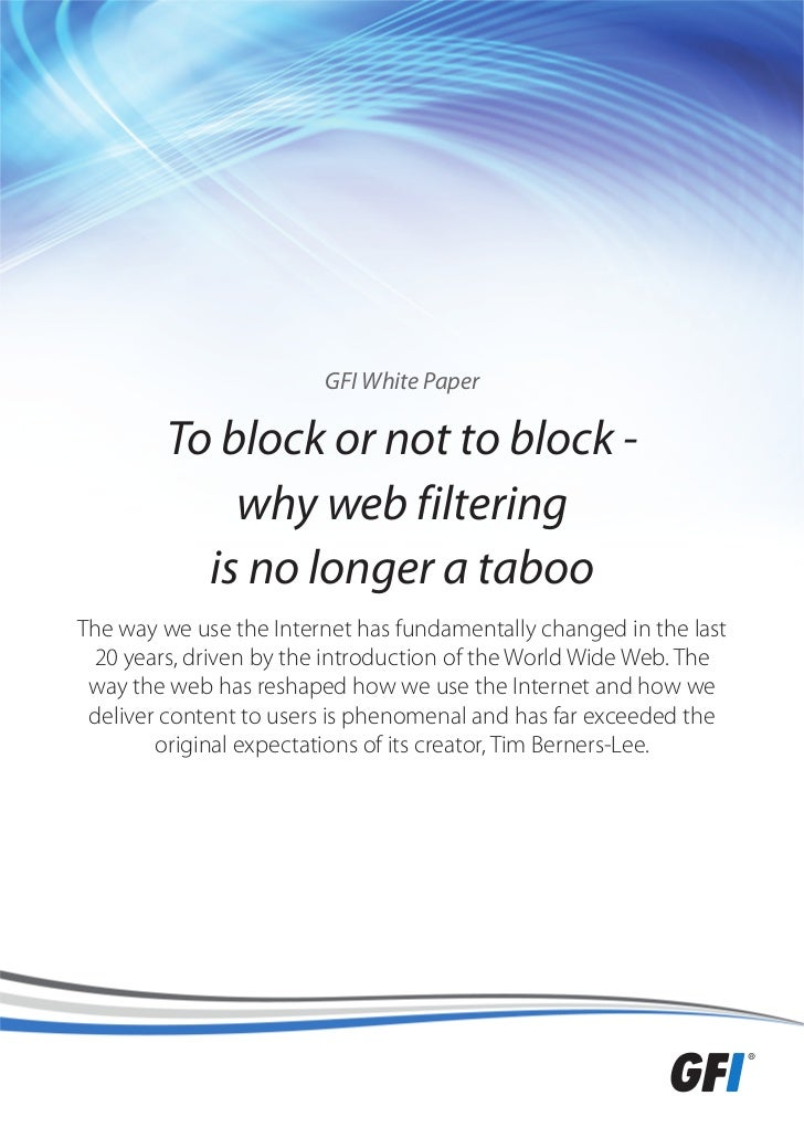 GFI White Paper        To block or not to block -            why web filtering          is no longer a tabooThe way we use...