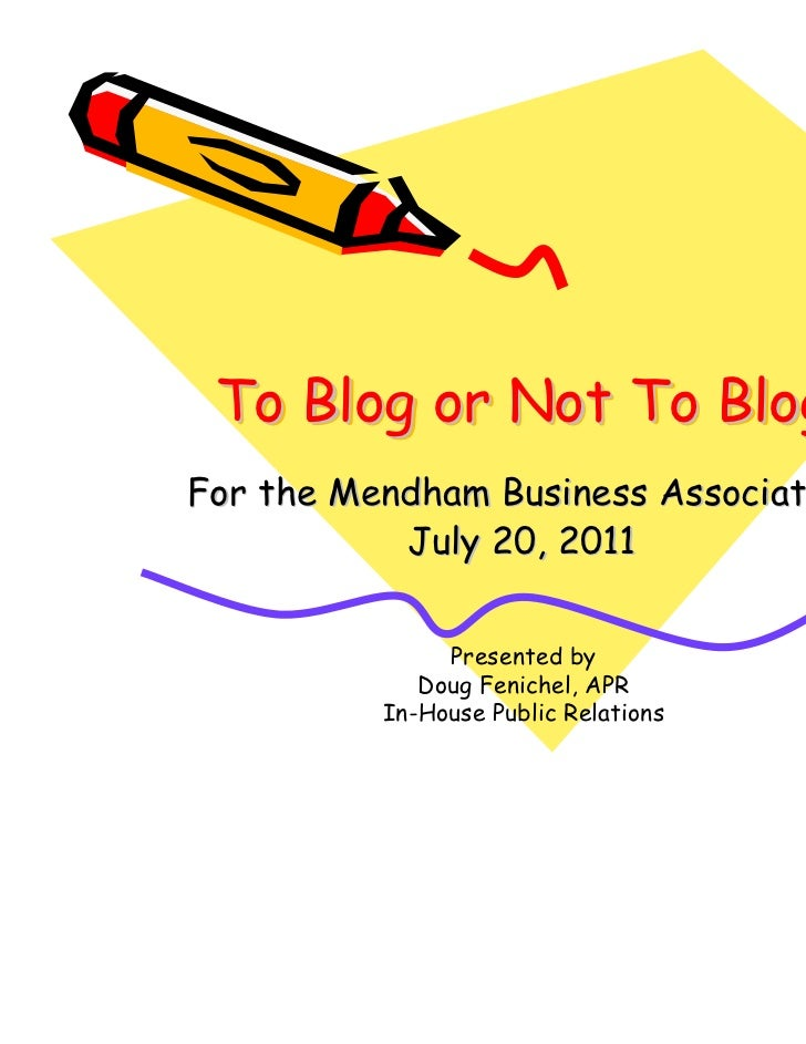 To Blog or Not To BlogFor the Mendham Business Association           July 20, 2011               Presented by             ...