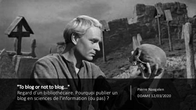 """""""To blog or not to blog..."""" Regard d'un bibliothécaire. Pourquoi publier un blog en sciences de l'information (ou pas) ? P..."""