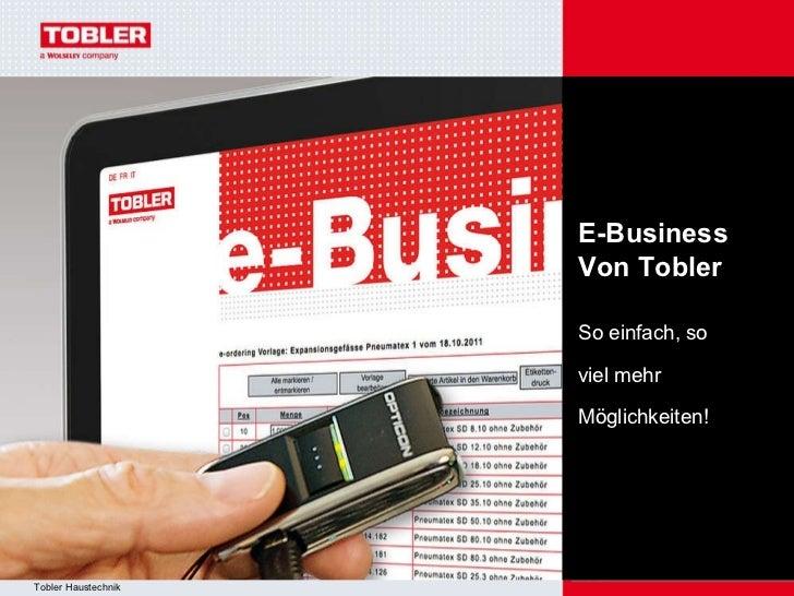 """Management /Führung E-Business """" Ziele und Lösungen"""" E-Business Von Tobler So einfach, so  viel mehr Möglichkeiten!"""