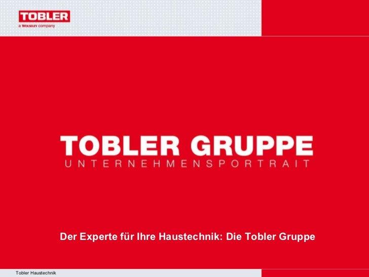 Der Experte für Ihre Haustechnik: Die Tobler Gruppe