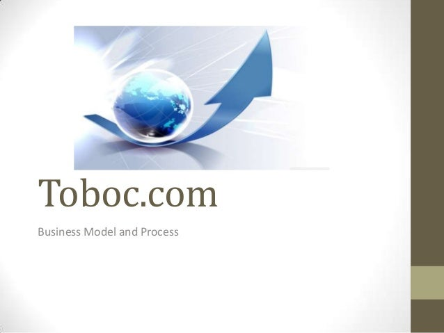 Toboc.comBusiness Model and Process