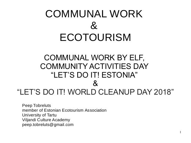 "1 COMMUNAL WORK & ECOTOURISM COMMUNAL WORK BY ELF, COMMUNITY ACTIVITIES DAY ""LET'S DO IT! ESTONIA"" & ""LET'S DO IT! WORLD C..."