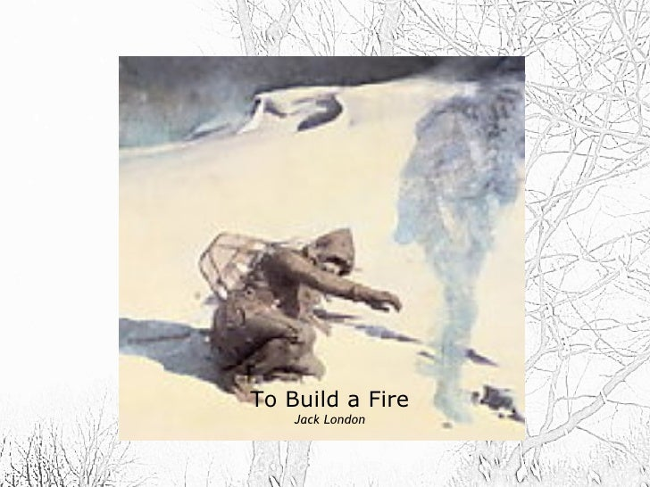 the elements of naturalism in the short story to build a fire by jack london To build a fire by jack london a free audio book - duration: 41:03 mike vendetti 422,911 views 41:03 to build a fire - by jack london - duration: 43.
