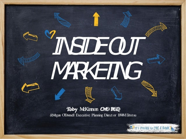 INSIDEOUT MARKETING Toby McKinnon CMOBOQ &Megan O'Donnell Executive Planning Direct or BWMDentsu