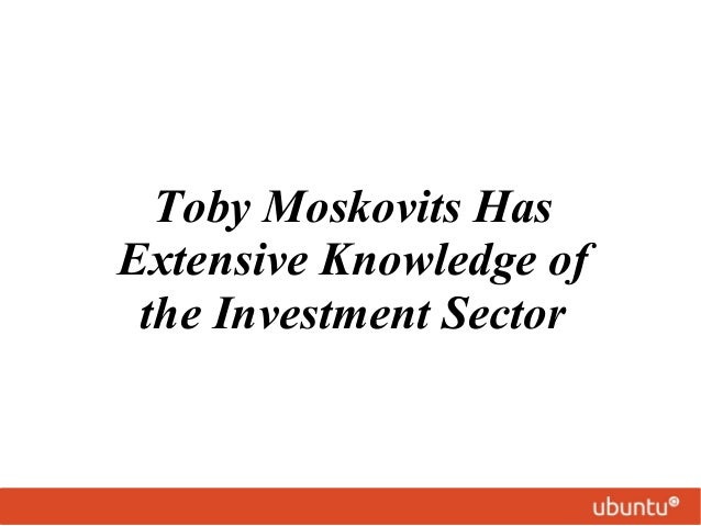 Toby Moskovits Has Extensive Knowledge of the Investment Sector