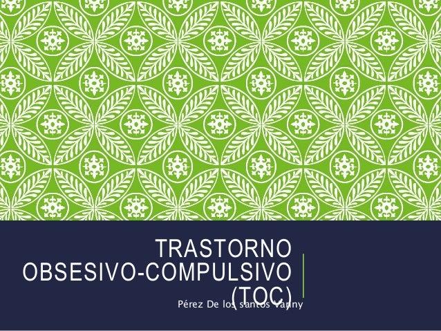 TRASTORNO OBSESIVO-COMPULSIVO (TOC)Pérez De los santos Vanny
