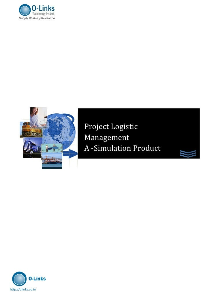 Project Logistic                      Management                      A -Simulation Producthttp://olinks.co.in