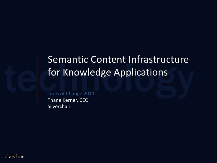 Semantic Content Infrastructure<br />for Knowledge Applications <br />Tools of Change 2011<br />Thane Kerner, CEO<br />Sil...