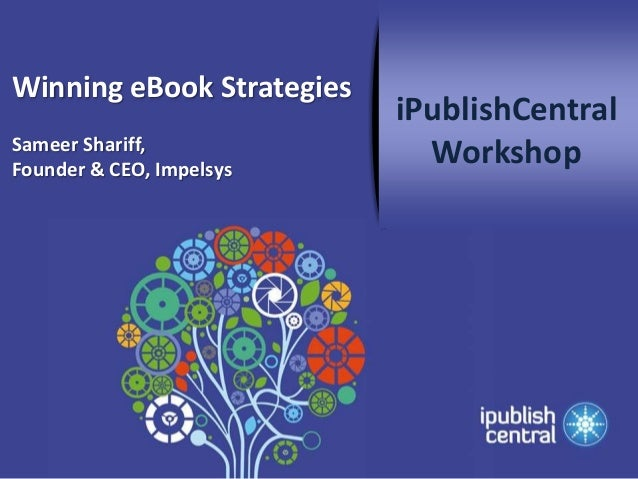 Winning eBook Strategies                           iPublishCentralSameer Shariff,Founder & CEO, Impelsys                  ...