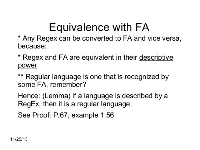 Equivalence with FA * Any Regex can be converted to FA and vice versa, because: * Regex and FA are equivalent in their des...