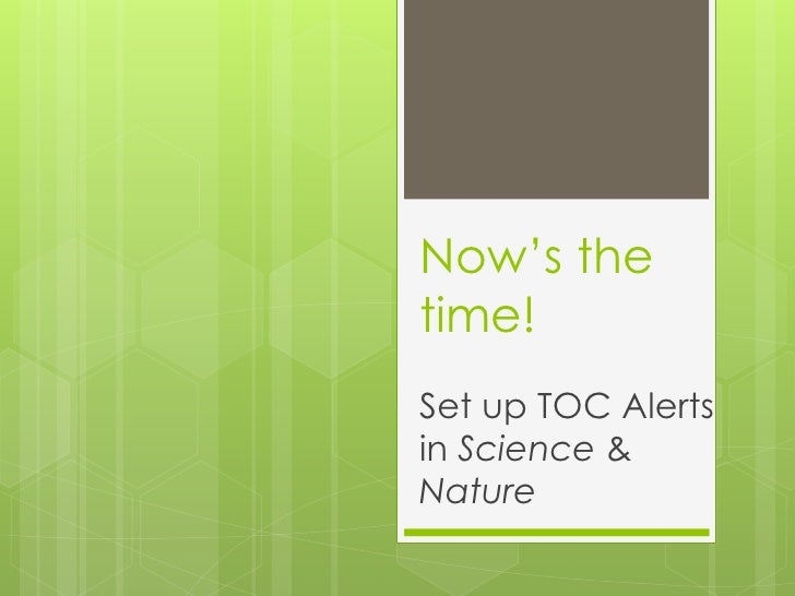 Now's thetime!Set up TOC Alertsin Science &Nature