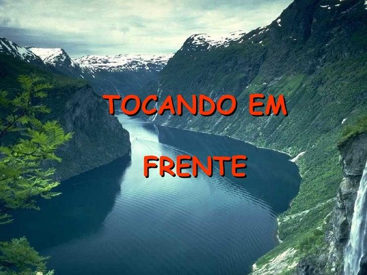 TOCANDO EM FRENTE
