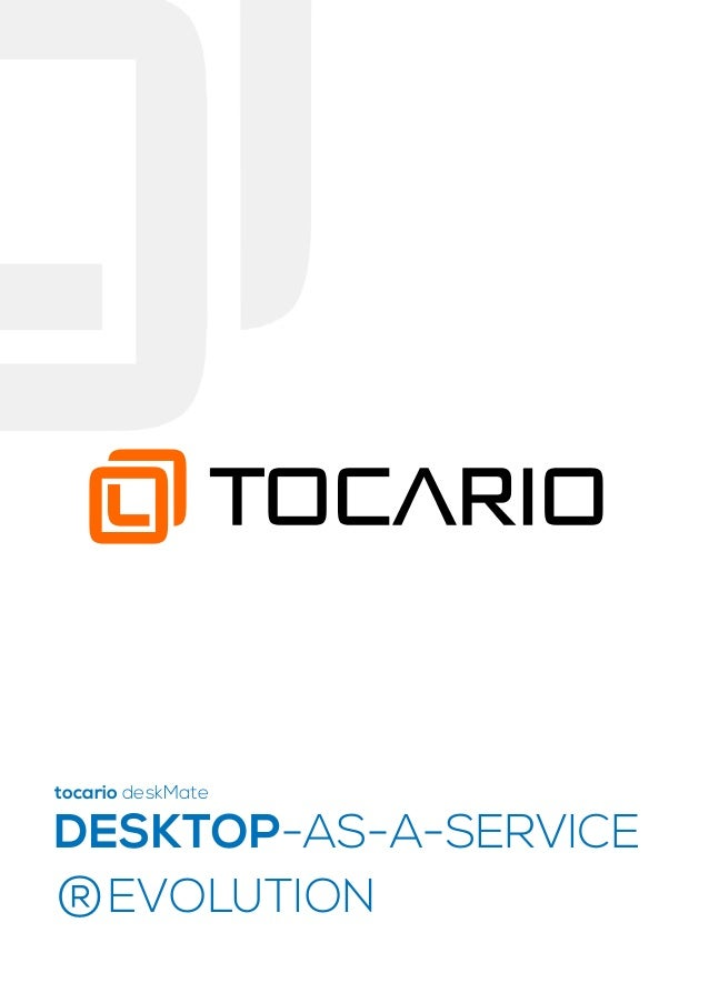 DESKTOP-AS-A-SERVICE ®EVOLUTION tocario deskMate