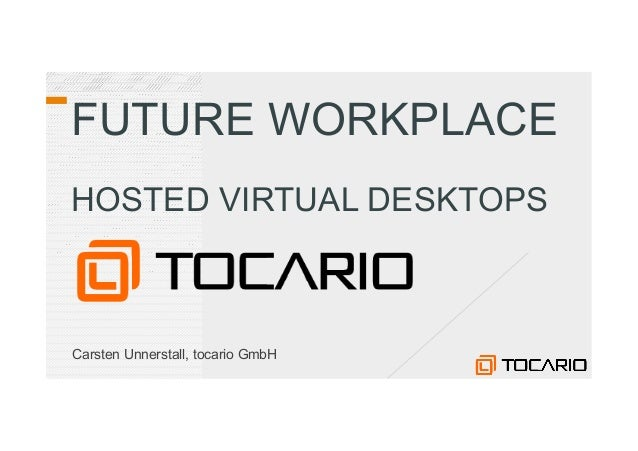 FUTURE WORKPLACEHOSTED VIRTUAL DESKTOPSCarsten Unnerstall, tocario GmbH