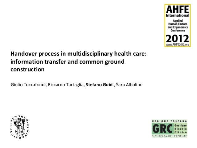 Handover process in multidisciplinary health care:information transfer and common groundconstructionGiulio Toccafondi, Ric...