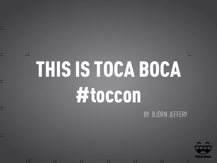 THIS IS TOCA BOCA     #toccon            BY: BJÖRN JEFFERY