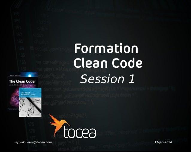 Formation Clean Code Session 1 sylvain.leroy@tocea.com 17-jan-2014