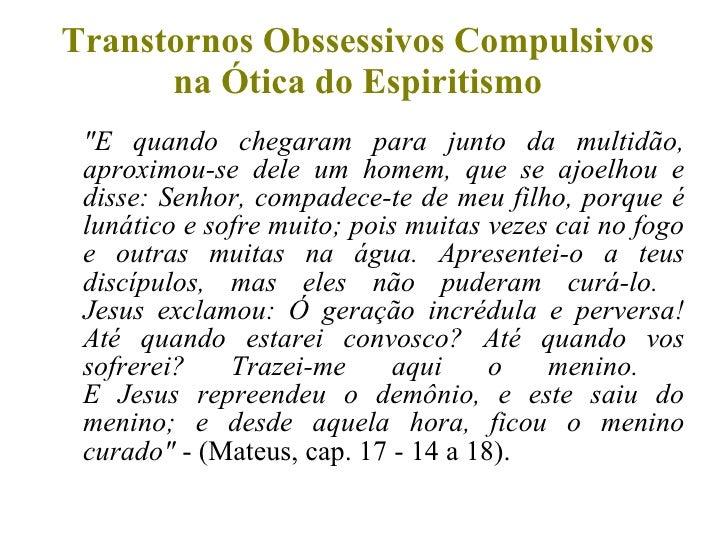 """Transtornos Obssessivos Compulsivos na Ótica do Espiritismo <ul><li>""""E quando chegaram para junto da multidão, aproxi..."""