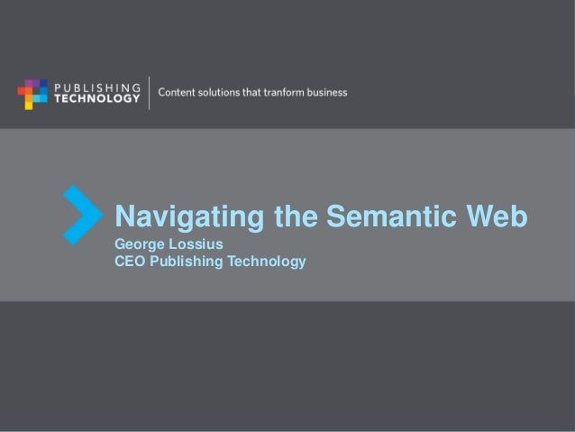 Navigating the Semantic WebGeorge LossiusCEO Publishing Technology