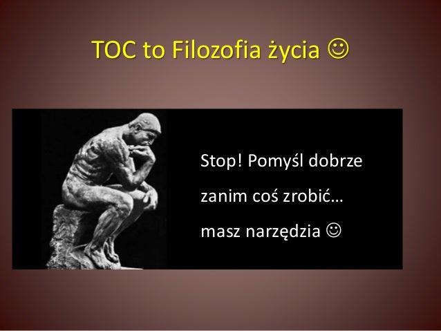 TOC to Filozofia życia   Stop! Pomyśl dobrze  zanim coś zrobić…  masz narzędzia 