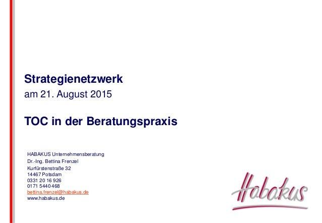 HABAKUS Unternehmensberatung Dr.-Ing. Bettina Frenzel Kurfürstenstraße 32 14467 Potsdam 0331 20 16 926 0171 5440 468 betti...