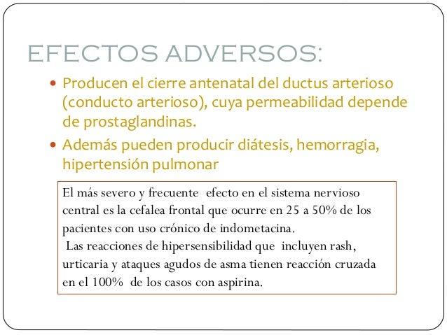 EFECTOS ADVERSOS:  Producen el cierre antenatal del ductus arterioso (conducto arterioso), cuya permeabilidad depende de ...