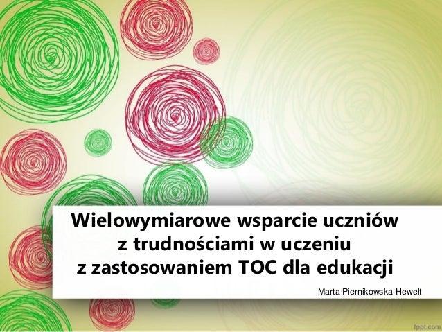 Wielowymiarowe wsparcie uczniów z trudnościami w uczeniu z zastosowaniem TOC dla edukacji  Marta Piernikowska-Hewelt