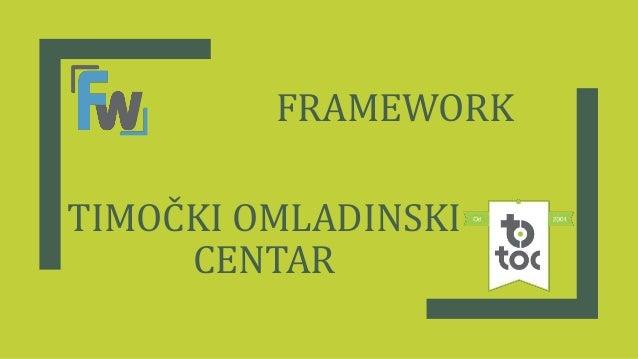 FRAMEWORK TIMOČKI OMLADINSKI CENTAR