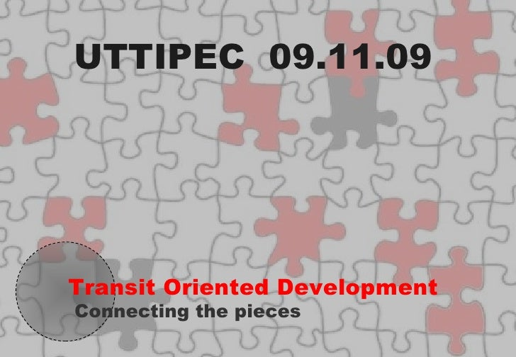 Transit Oriented Development Connecting the pieces UTTIPEC  09.11.09