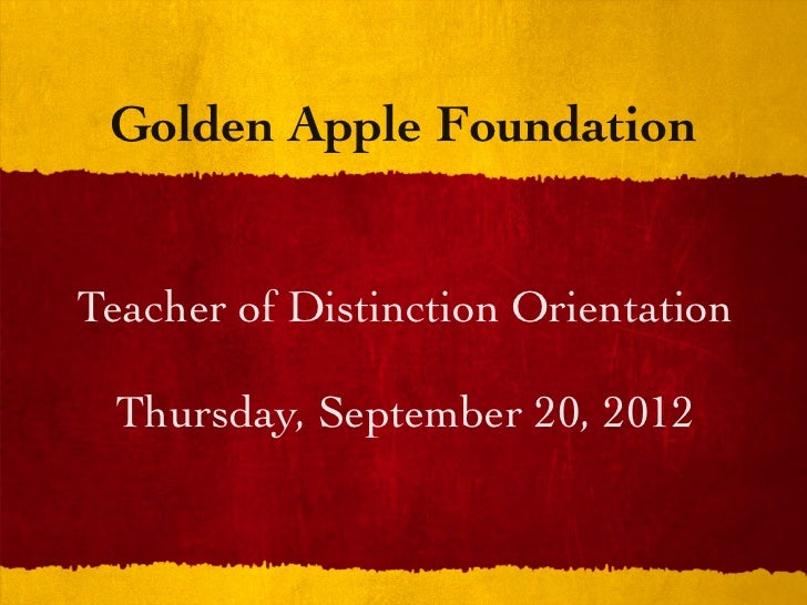 Golden Apple FoundationTeacher of Distinction Orientation Thursday, September 20, 2012
