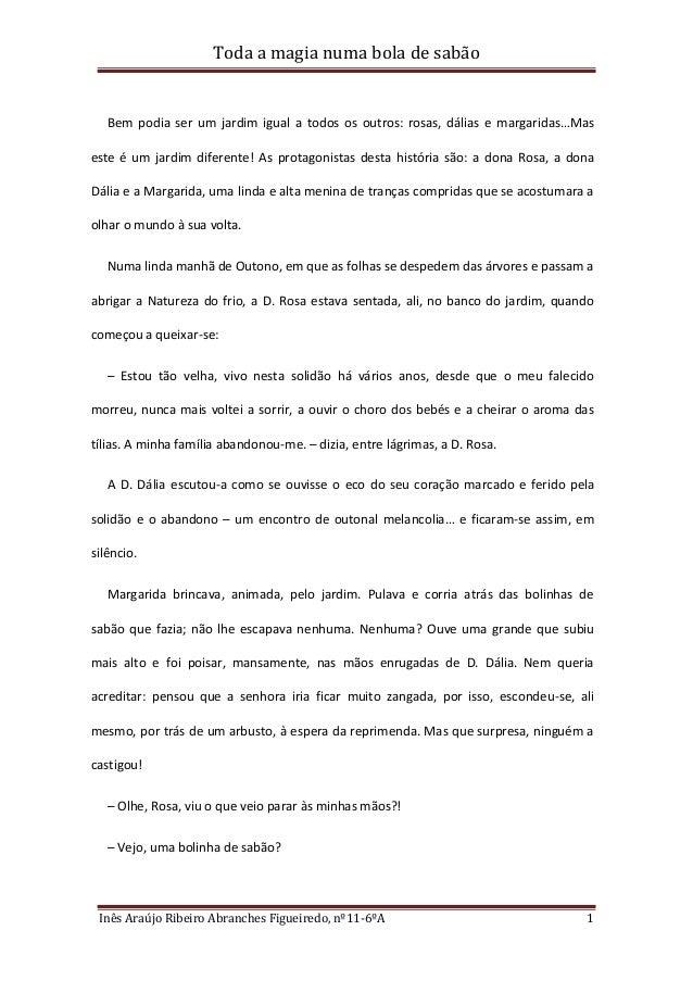 Toda a magia numa bola de sabão Inês Araújo Ribeiro Abranches Figueiredo, nº11-6ºA 1 Bem podia ser um jardim igual a todos...