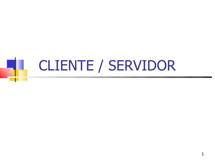 CLIENTE / SERVIDOR                          1