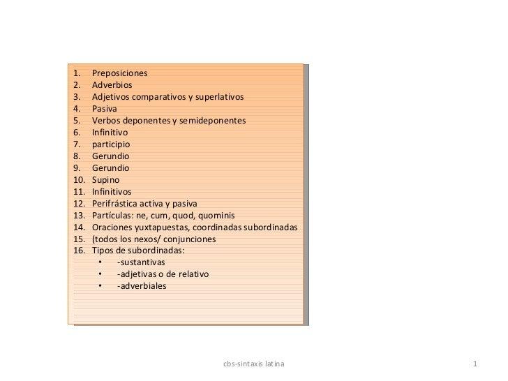 cbs-sintaxis latina <ul><li>Preposiciones </li></ul><ul><li>Adverbios </li></ul><ul><li>Adjetivos comparativos y superlati...