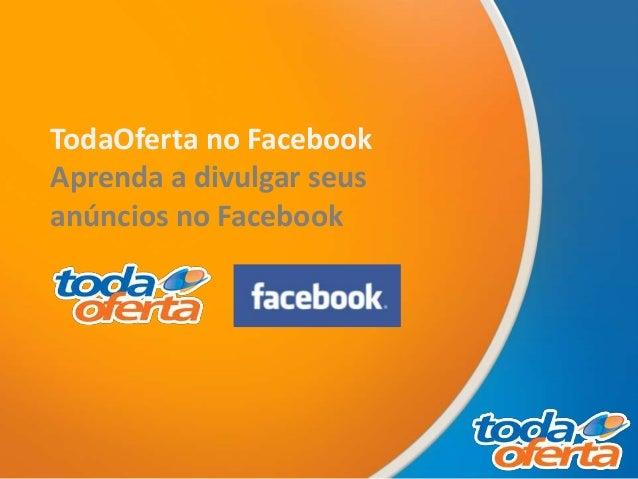 TodaOferta no Facebook Aprenda a divulgar seus anúncios no Facebook