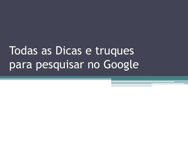 Todas as Dicas e truques para pesquisar no Google