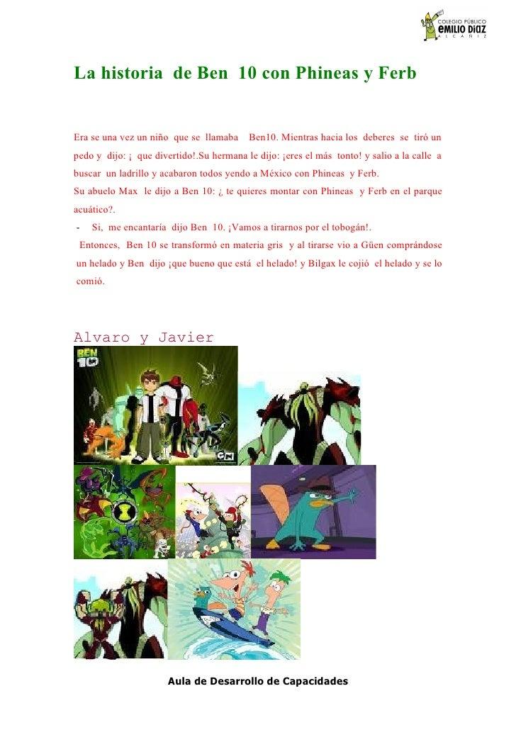 La historia de Ben 10 con Phineas y Ferb   Era se una vez un niño que se llamaba     Ben10. Mientras hacia los deberes se ...