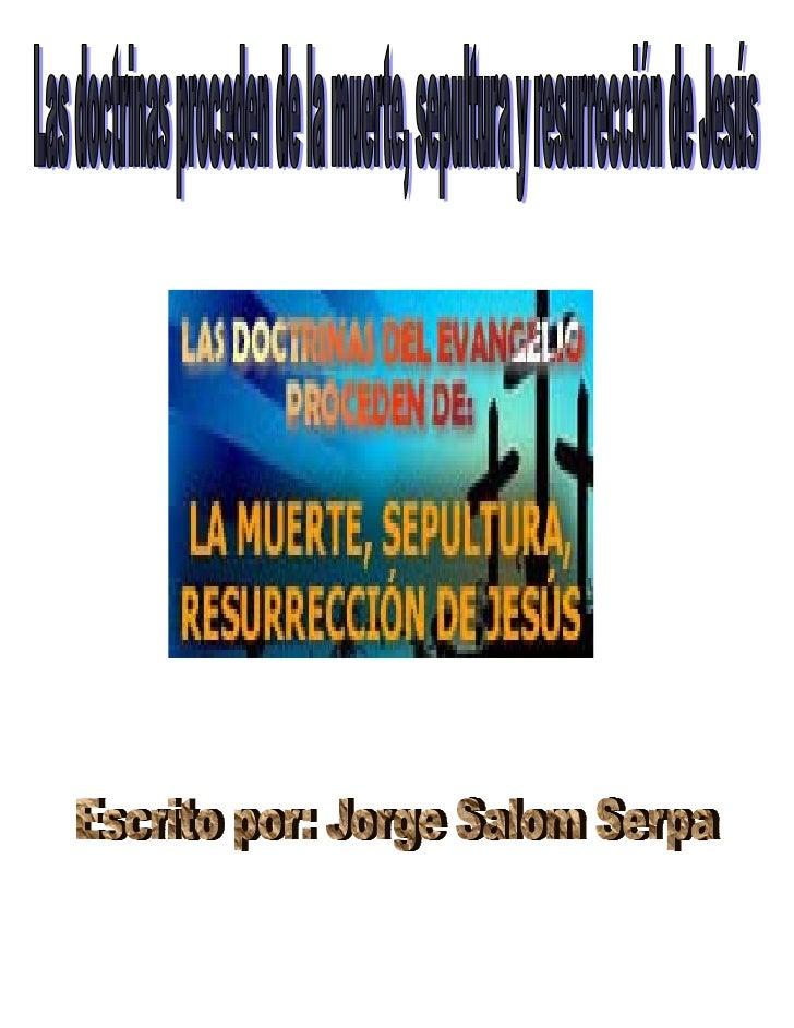 TODAS LAS DOCTRINAS DEL EVANGELIO PROCEDEN DE LA MUERTE, SUPULTURA Y                              RESURRECCIÓN DE JESÚS   ...
