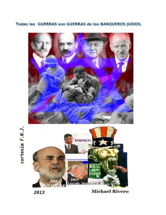 Cortesía del FRENTE NACIONAL DE LA JUVENTUD –MÉXICO- 2013Todas las Guerras son Guerras de los Banqueros Judíos.por Michael...