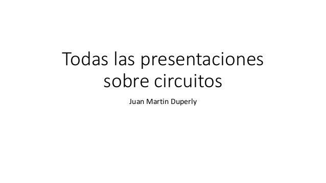 Todas las presentaciones sobre circuitos Juan Martin Duperly