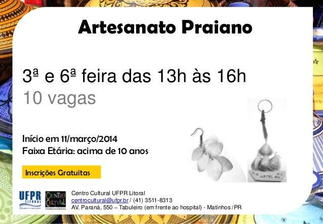 Artesanato Praiano 3ª e 6ª feira das 13h às 16h 10 vagas Início em 11/março/2014 Faixa Etária: acima de 10 anos Inscrições...