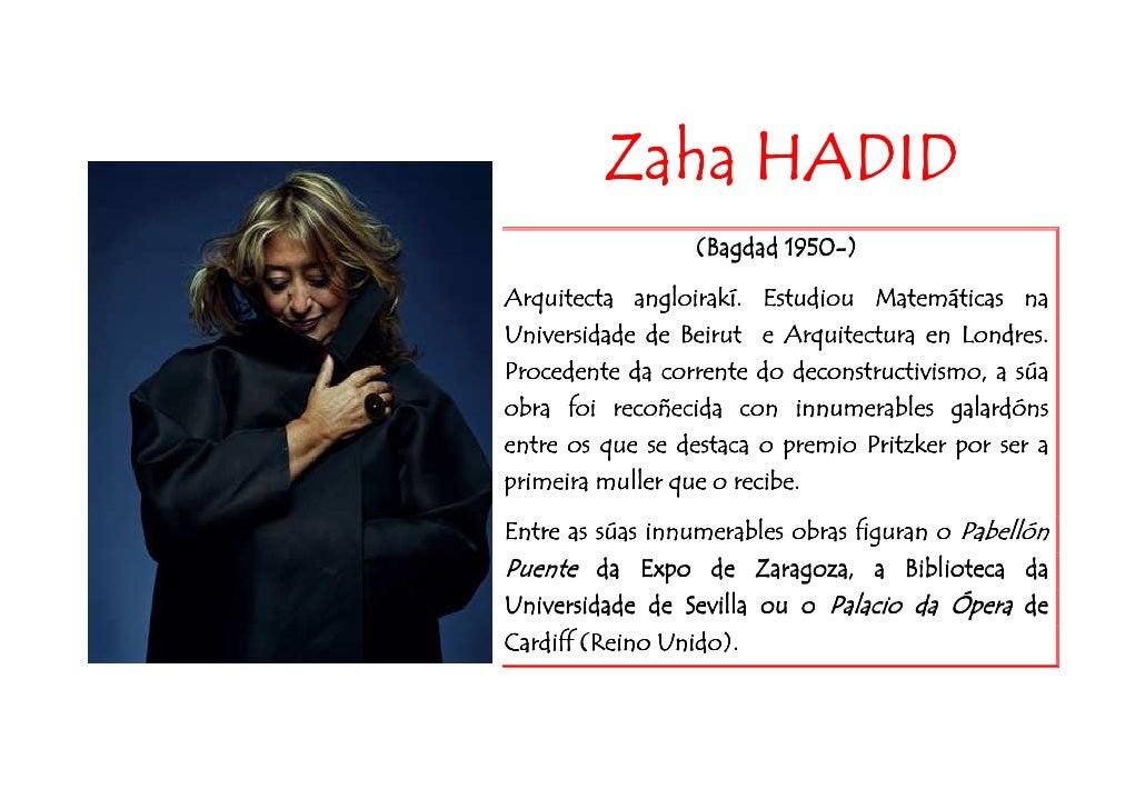 Zaha HADID                  (Bagdad 1950-)                          1950-  Arquitecta angloirakí. Estudiou Matemáticas na ...